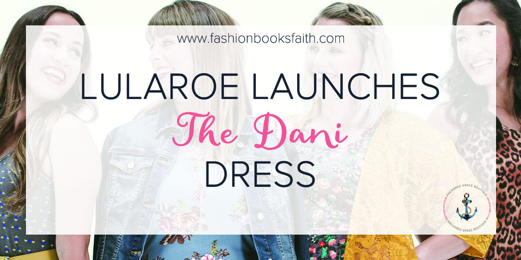 716ce5edb14 LuLaRoe Launches the Dani Dress - Anchored Grace Boutique